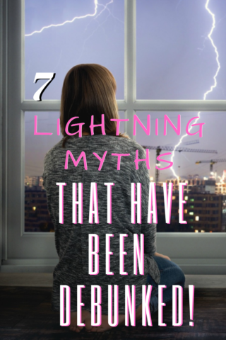 7 Lightning Myths That Just Aren't True... And The 7 Lightning Facts That Debunk Them!